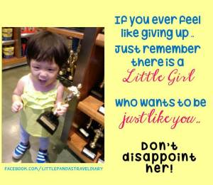 mom's day_if you ever feel like giving up_just remember there is a little girl who wants to be just like you