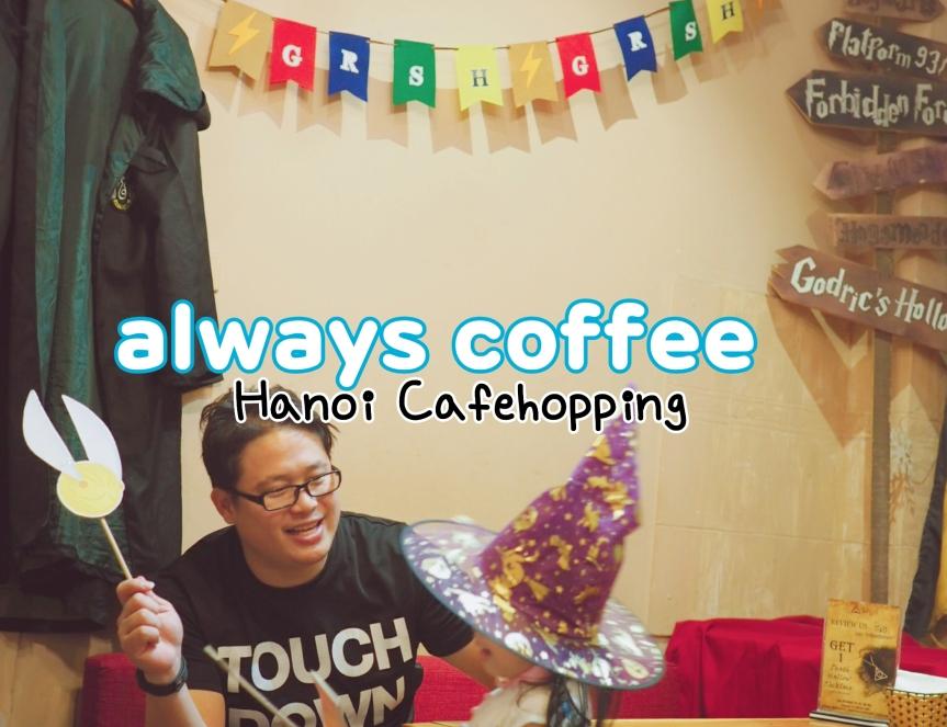 Cafehopping in Hanoi ร้านกาแฟชิคๆ บรรยากาศดีกลางเมืองฮานอย สำหรับแฟน Harry Potter #2 AlwaysCoffee